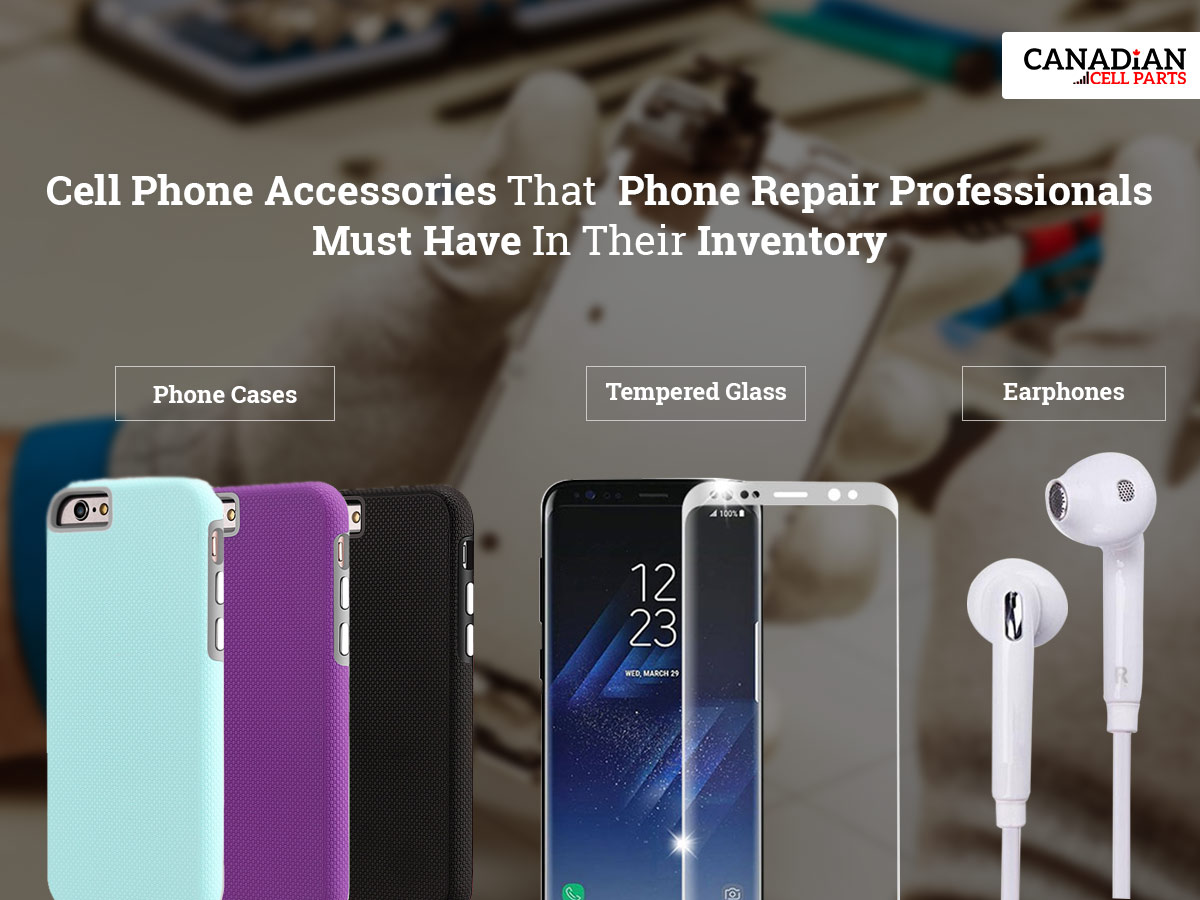 Cell Phone Accessories That  Phone Repair Professionals Must Have In Their Inventory